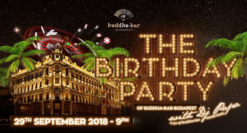 Celebrate THE BIRTHDAY PARTY of Buddha-Bar Budapest!